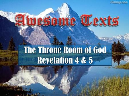 The Throne Room of God Revelation 4 & 5. The Throne Room of God The Setting (4:2,4-6) The Description of God (4:2-3, 5) The 24 elders and 4 creatures.