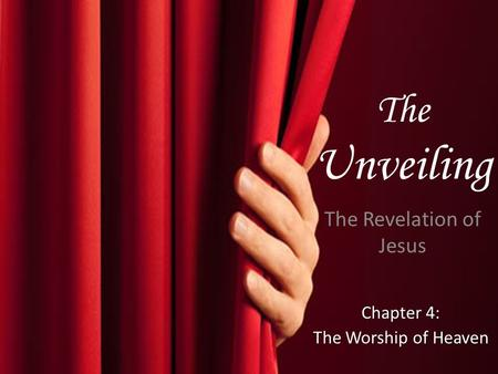 The Unveiling The Revelation of Jesus Chapter 4: The Worship of Heaven.