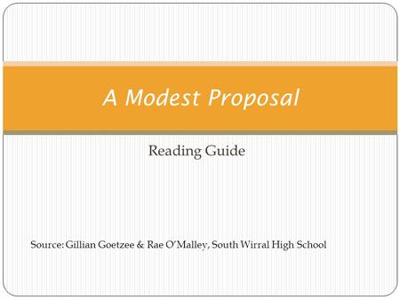 Reading Guide A Modest Proposal Source: Gillian Goetzee & Rae O'Malley, South Wirral High School.