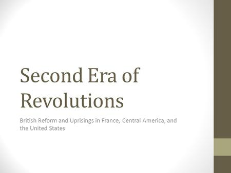 Second Era of Revolutions British Reform and Uprisings in France, Central America, and the United States.