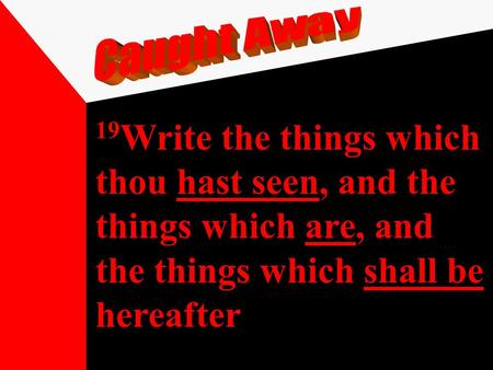 19 Write the things which thou hast seen, and the things which are, and the things which shall be hereafter.