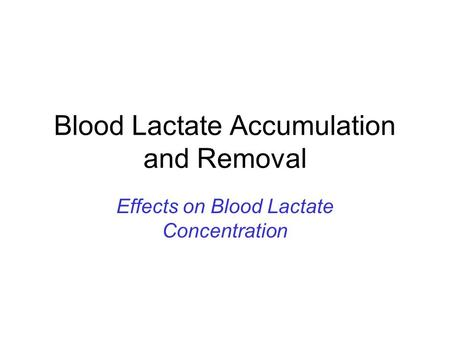 Blood Lactate Accumulation and Removal Effects on Blood Lactate Concentration.