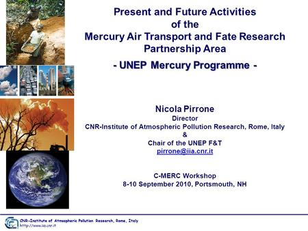 Present and Future Activities of the Mercury Air Transport and Fate Research Partnership Area - UNEP Mercury Programme - Nicola Pirrone Director CNR-Institute.