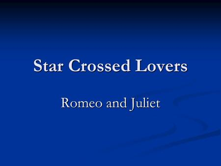Star Crossed Lovers Romeo and Juliet. Word Splash – collaborate with the person next to you and write sentences using all of the words below: Forbidden.