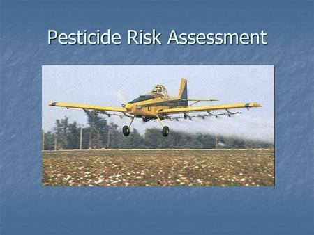 Pesticide Risk Assessment. What is FIFRA? Federal Insecticide, Fungicide, and Rodenticide Act Federal Insecticide, Fungicide, and Rodenticide Act Requires.