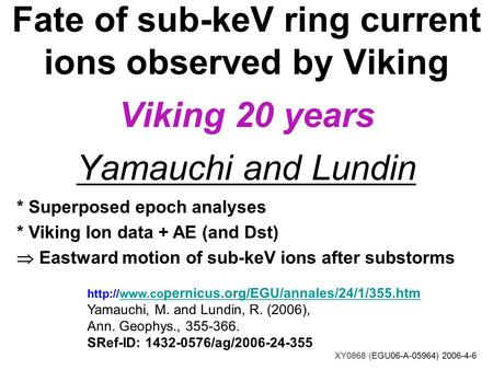Fate of sub-keV ring current ions observed by Viking Viking 20 years Yamauchi and Lundin * Superposed epoch analyses * Viking Ion data + AE (and Dst) 