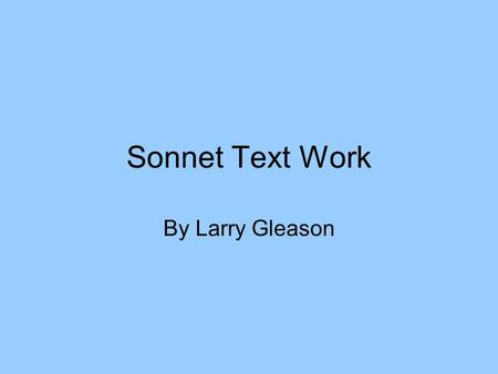 Sonnet Text Work By Larry Gleason. Sonnet XXIX -- 29 When in disgrace with fortune and men's eyes, I all alone beweep my outcast state And trouble deaf.
