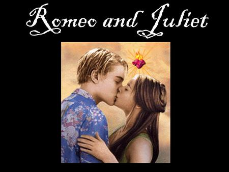Romeo and Juliet Two households… Both alike in dignity…