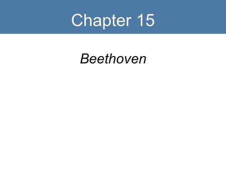 Chapter 15 Beethoven. Key Terms Classical Romantic Motive Scherzo Psychological progression Eroica Symphony.