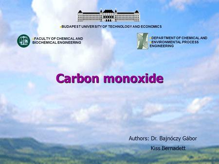Carbon monoxide Authors: Dr. Bajnóczy Gábor Kiss Bernadett BUDAPEST UNIVERSITY OF TECHNOLOGY AND ECONOMICS DEPARTMENT OF CHEMICAL AND ENVIRONMENTAL PROCESS.