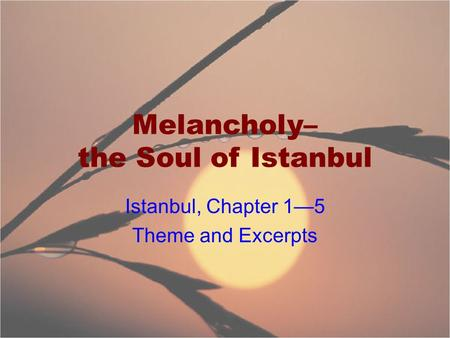 Melancholy– the Soul of Istanbul Istanbul, Chapter 1—5 Theme and Excerpts.