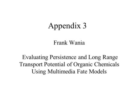 Appendix 3 Frank Wania Evaluating Persistence and Long Range Transport Potential of Organic Chemicals Using Multimedia Fate Models.
