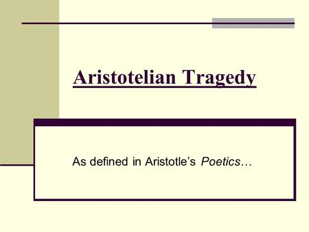 Aristotelian Tragedy As defined in Aristotle's Poetics…