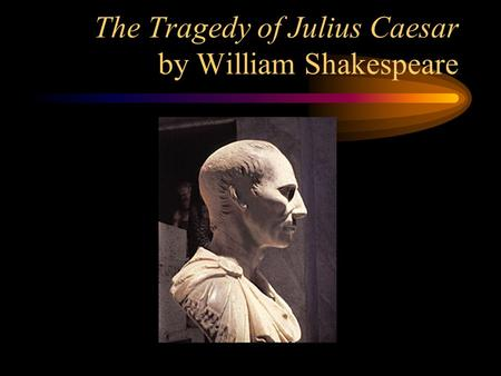 to prevent a tyrant in the tragedy of julius caesar by william shakespeare William shakespeare's the tragedy of julius caesar is a historically based play about the murder of julius caesar by a group of conspirators in attempt to prevent him.