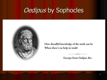 1 Oedipus by Sophocles. The Tragedy of the Royal House of Thebes Notes Sophocles: Greek Playwright Sophocles: Greek Playwright Circa 495 – 406 BC Circa.