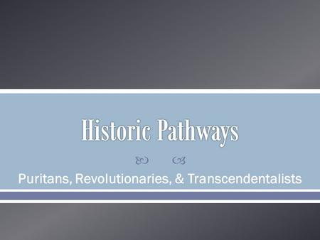 Puritans, Revolutionaries, & Transcendentalists