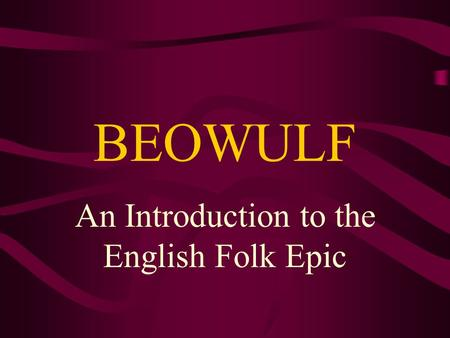 BEOWULF An Introduction to the English Folk Epic.