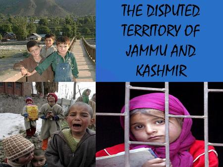 THE DISPUTED TERRITORY OF JAMMU AND KASHMIR. When people say Kashmir, they are generally referring to Jammu and Kashmir, an area located on the borders.