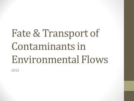 Fate & Transport of Contaminants in Environmental Flows 2015.