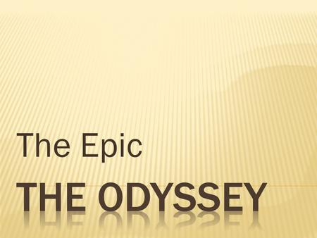 The Epic.  Introduce themes in The Odyssey  Provide background information on the author, Homer, and ancient Greece.  Identify important literary vocabulary.
