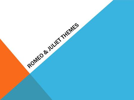 ROMEO & JULIET THEMES. THEME OF DESTINY Play categorized as a tragedy. Why? How much is really in the characters' control? Fate, or Heaven, as the Prince.