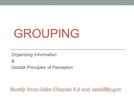 GROUPING Organizing Information & Gestalt Principles of Perception.
