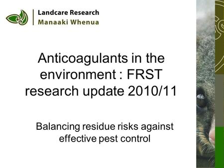 Anticoagulants in the environment : FRST research update 2010/11 Balancing residue risks against effective pest control.