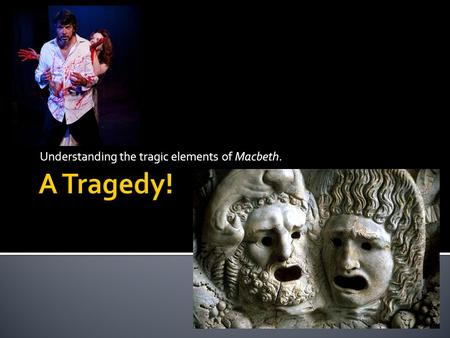 Understanding the tragic elements of Macbeth.