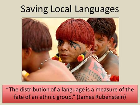 """The distribution of a language is a measure of the fate of an ethnic group."" (James Rubenstein) Saving Local Languages."