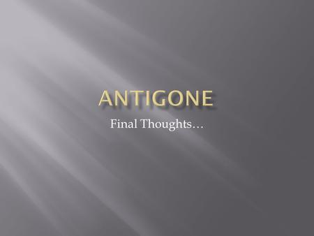 the aspects that make antigone the true tragic hero of sophocles play There are many arguments about who is the tragic hero in sophocles' antigone tragic hero in sophocles' renowned play of a true tragic hero.