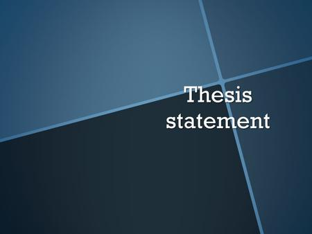 Thesis statement. The thesis statement of a paper is like the topic sentence of a paragraph; it helps you control the direction of your writing. Your.