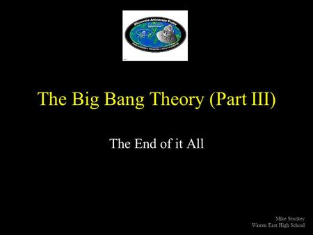 The Big Bang Theory (Part III) The End of it All Mike Stuckey Warren East High School.