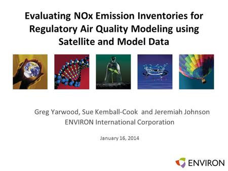 Template Evaluating NOx Emission Inventories for Regulatory Air Quality Modeling using Satellite and Model Data Greg Yarwood, Sue Kemball-Cook and Jeremiah.