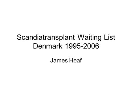 Scandiatransplant Waiting List Denmark 1995-2006 James Heaf.