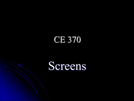 CE 370 Screens. Water Treatment Coarse Bar Racks Coarse Bar Racks Clear space between bars is up to 3 inches (75 mm) Clear space between bars is up to.