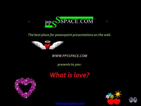 What is love? The best place for powerpoint presentations on the web.