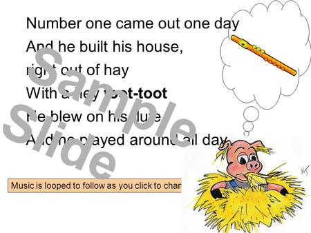 Music is looped to follow as you click to change slides Number one came out one day And he built his house, right out of hay With a hey toot-toot He blew.