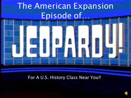 The American Expansion Episode of… For A U.S. History Class Near You!!