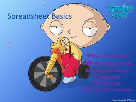 Spreadsheet Basics By: Keil a Marquez Epiphany Lopez Nancy Lumbreras.