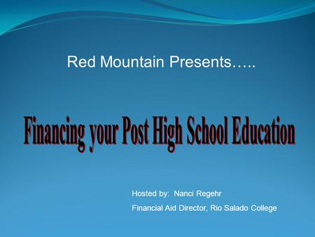 Red Mountain Presents….. Hosted by: Nanci Regehr Financial Aid Director, Rio Salado College.