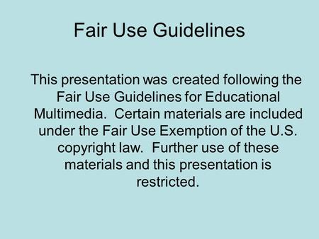 Fair Use Guidelines This presentation was created following the Fair Use Guidelines for Educational Multimedia. Certain materials are included under the.