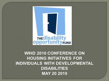 1 WIHD 2010 CONFERENCE ON HOUSING INITIATIVES FOR INDIVIDUALS WITH DEVELOPMENTAL DISABILITIES MAY 20 2010.