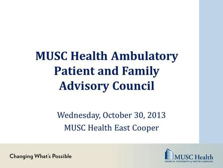 MUSC Health Ambulatory Patient and Family Advisory Council Wednesday, October 30, 2013 MUSC Health East Cooper.