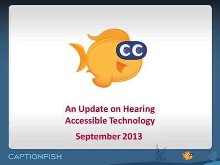 An Update on Hearing Accessible Technology September 2013.