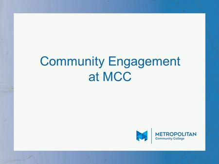 Community Engagement at MCC. Who Are We? Shannon Snow, Assistant Director for Long Range Planning and Community Engagement Lindsey Spaustat, Community.