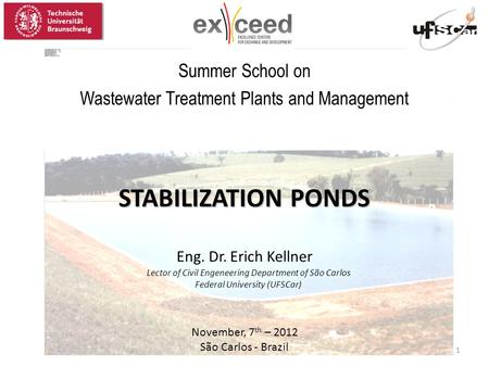 STABILIZATION PONDS STABILIZATION PONDS Eng. Dr. Erich Kellner November, 7 th – 2012 São Carlos - Brazil Summer School on Wastewater Treatment Plants and.