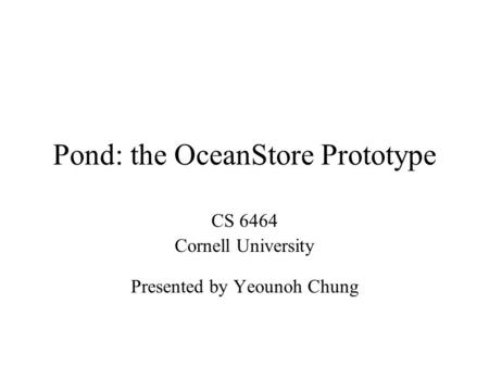 Pond: the OceanStore Prototype CS 6464 Cornell University Presented by Yeounoh Chung.