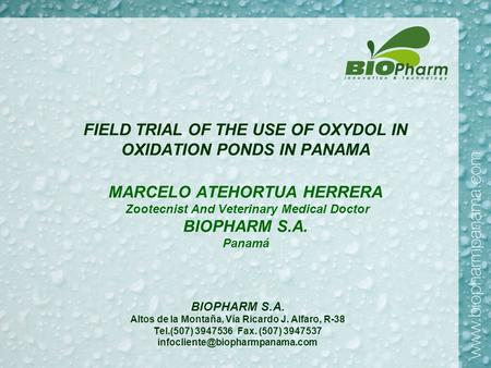 FIELD TRIAL OF THE USE OF OXYDOL IN OXIDATION PONDS IN PANAMA MARCELO ATEHORTUA HERRERA Zootecnist And Veterinary Medical Doctor BIOPHARM S.A. Panamá BIOPHARM.