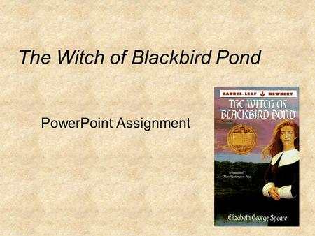 The Witch of Blackbird Pond PowerPoint Assignment.