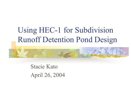 Using HEC-1 for Subdivision Runoff Detention Pond Design Stacie Kato April 26, 2004.